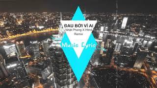 Đau Bởi Vì Ai - Nhật Phong X Htrol Remix ( Lyrics) | Music Lyric