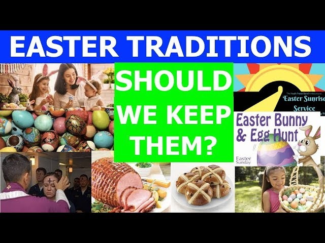 EASTER TRADITIONS: Should We Keep Them?
