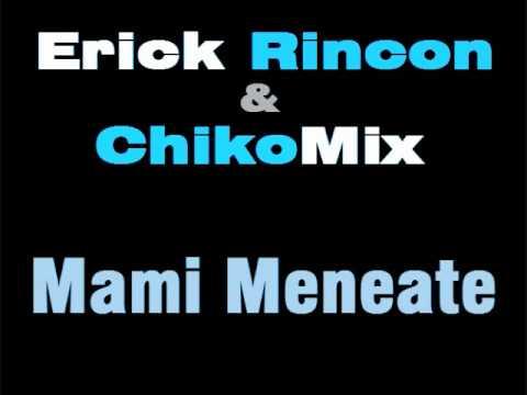 Mami Meneate - Erick Rincon & ChikoMix (2010)