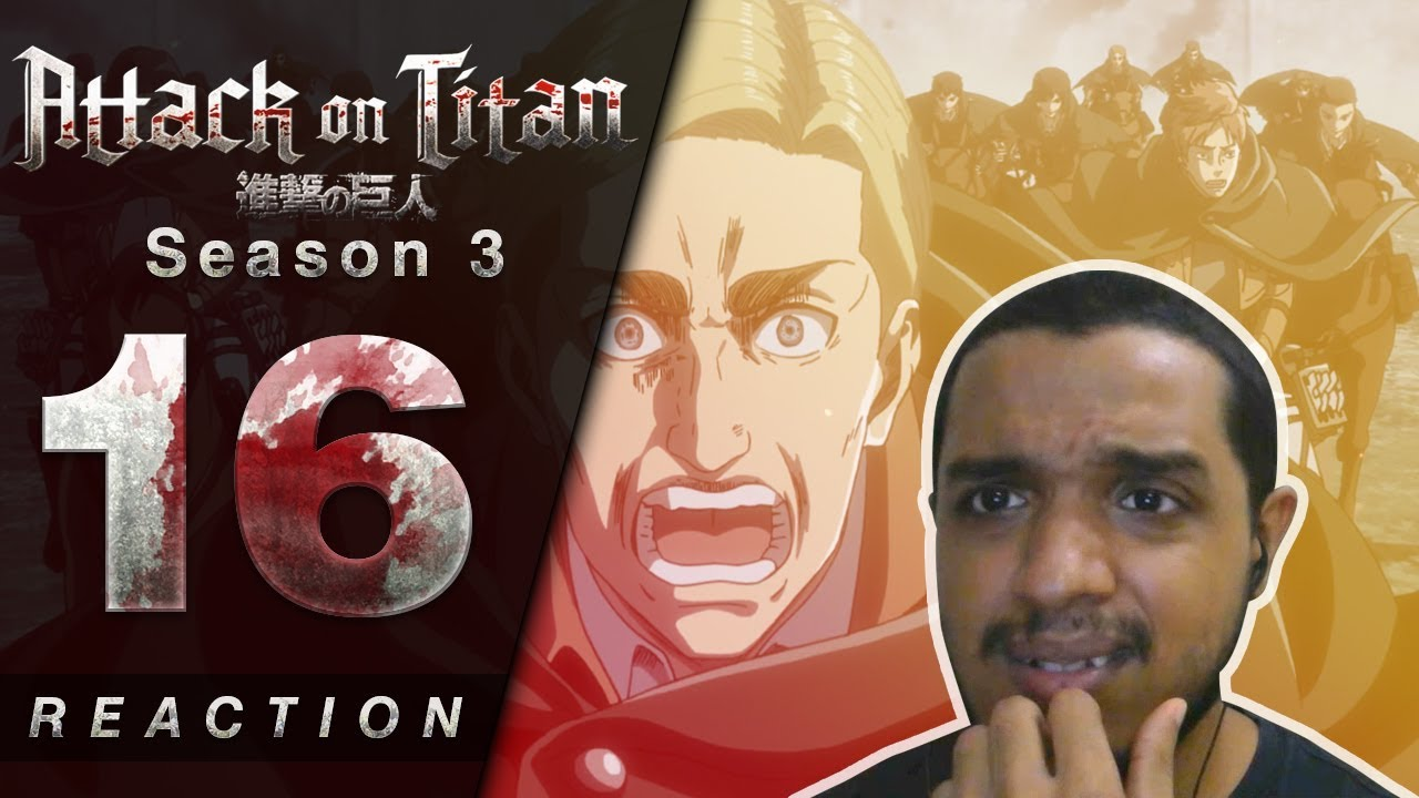 Attack on Titan Season 3 Episode 16 Reaction & Review - MY SOLDIERS, FIGHT! - YouTube