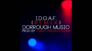 IDGAF (Remix) - Dorrough Music [Prod. Timay Productions]