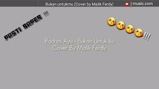 Rachmi Ayu-Bukan Untukmu(Cover by Malik Ferdy)Lyric mp3