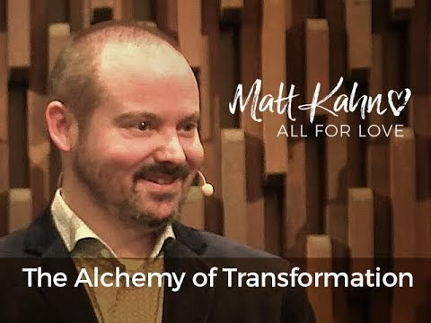 The Alchemy of Transformation - Matt Kahn/TrueDivineNature.com