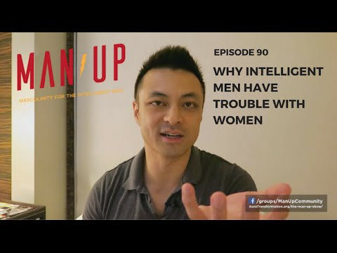 Why Intelligent Men Have Trouble With Women - The Man Up Show, Ep. 90