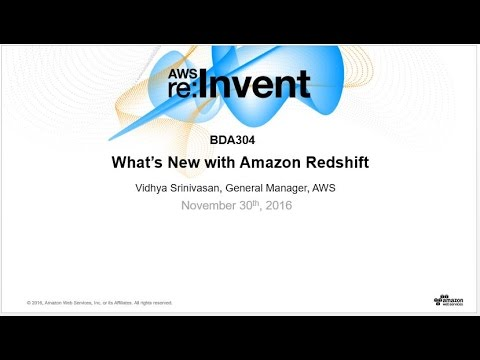 AWS re:Invent 2016: What's New with Amazon Redshift (BDA304)