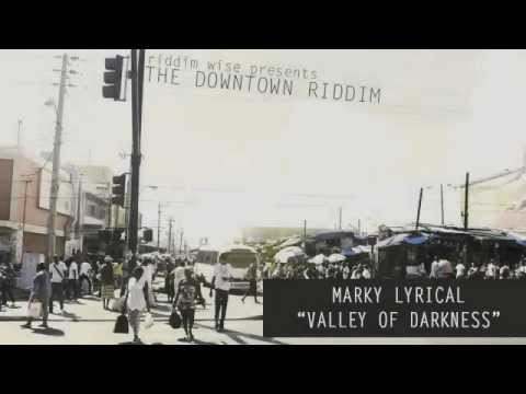 Marky Lyrical - Valley Of Darkness [The Downtown Riddim - Riddim Wise]