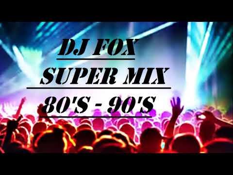 DJ FOX SUPER MIX  80's    90's