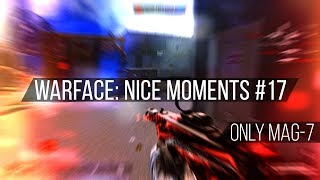 Warface: Nice Moments #17 (Only MAG-7)