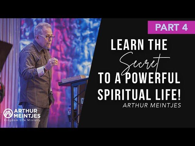 The Secret to a Powerful Spiritual Life Part IV