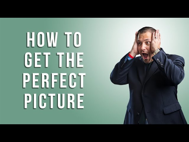 How to get the Perfect Picture
