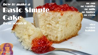 RICE COOKER CAKE RECIPES: How To Make A Basic Simple Cake From Scratch | No Egg-Milk-Vanilla-Butter