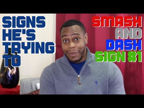 Signs He's Trying To Smash And Dash (Sign 1 Of 3)