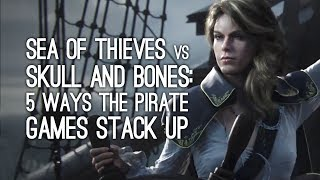 Sea of Thieves vs Skull and Bones: 5 Ways the Pirate Games Stack Up Against Each Other