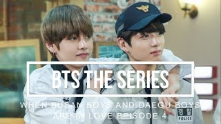 When Busan Boys and Daegu Boys are in love episode 4 (Taekook and Yoonmin)