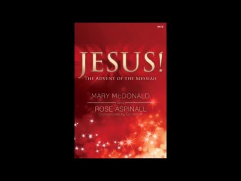 Jesus! The Advent of the Messiah (SATB) - Mary McDonald, Rose M. Aspinall