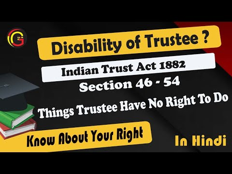 Disability of Trustee (Section 46 to 54) Thing Trustee Not To Do: Indian Trust Act 1882 in Hindi