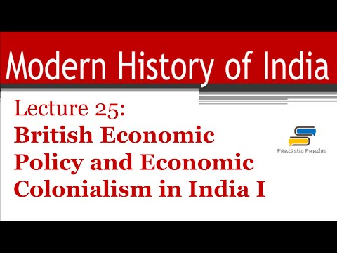 Lec 25-British Economic Policy and Eco Colonialism [Part 1] with Fantastic Fundas | Modern History