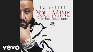 Dj Khaled You Mine Audio.mp3