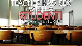 Teacher Had SEX With A STUDENT! (CRAZY Life Story!)