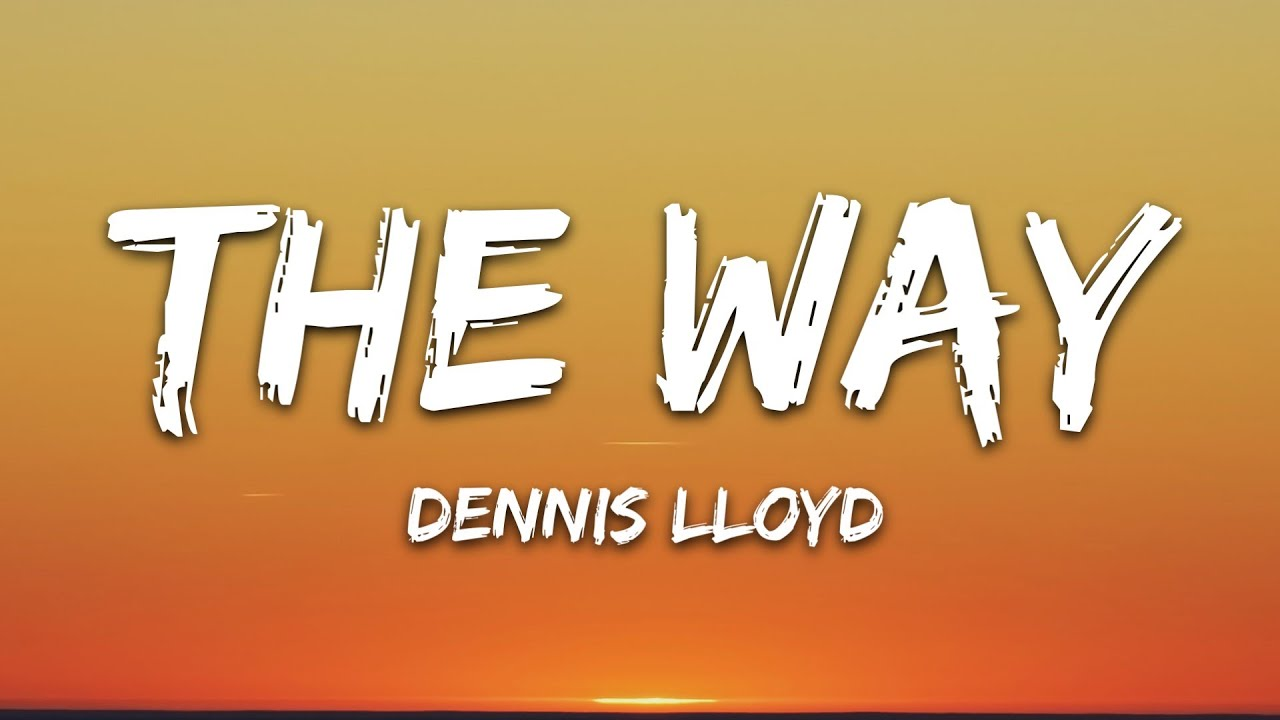 Dennis Lloyd - The Way (Lyrics)