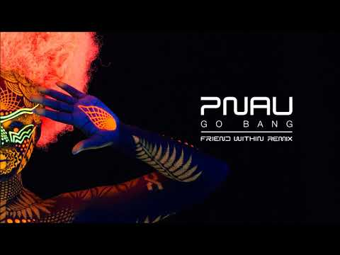 PNAU - Go Bang (Friend Within Remix)