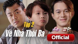 [Phim Ngắn] Về Nhà Thôi Ba | Tập 2 | Tuấn Tú - Quang Anh - Kim Chi (Về Nhà Đi Con Ngoại Truyện)