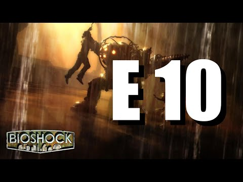 E10 - This Place is Growing on Me (Bioshock)