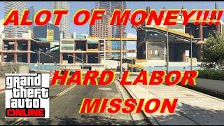 ★ GTA V Online Hard Labor ★(ALOT OF CASH MONEY)★ (GTA 5 Gameplay Hard Labor Mission) SOLO