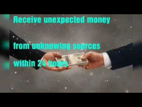 Receive unexpected  money from unknowing sources within 24 hours.