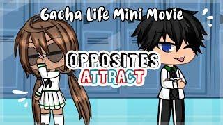 ~ Gacha Life Movie ~ Opposites Attract