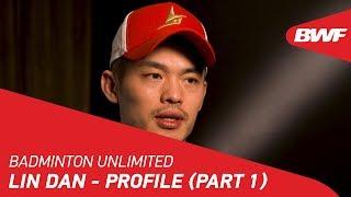 Badminton Unlimited 2019 | Lin Dan - Profile (Part 1) | BWF 2019