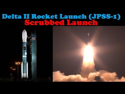 (Scrubbed) Launch of Delta II Rocket with JPSS-1 (Joint Polar Satellite System)
