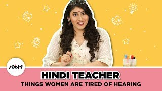 Hindi Teacher Talks About Things Indian Women Are Tired Of Hearing Ft. Lavanya Singh | iDiva
