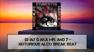 DJ Jay D aka Mr. And 7 - Notorious Alco Break Beat