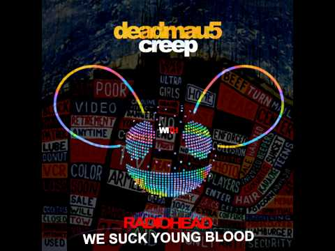 deadmau5 & Radiohead - Creeps Who Suck Young Blood (D/L included)
