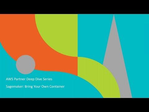 AWS Partner Webinar: Adding Custom Algorithms to Amazon SageMaker