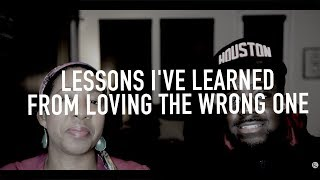 Lessons I've Learned From Loving The Wrong One