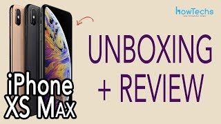 iPhone XS Max - Unboxing and Initial Review - Dual Sim version | Howtechs