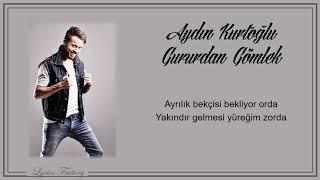 Aydın Kurtoğlu - Gururdan Gömlek / Şarkı Sözleri (Lyrics)