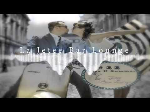 Summer Miss u #22 - La Jetée bar Lounge mix