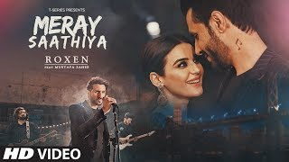 Download Full Video: Meray Saathiya Song | Roxen & Mustafa Zahid | Latest Song 2018