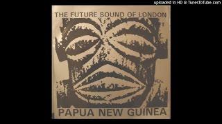 "The Future Sound of London - Papua New Guinea (12"" Version)"