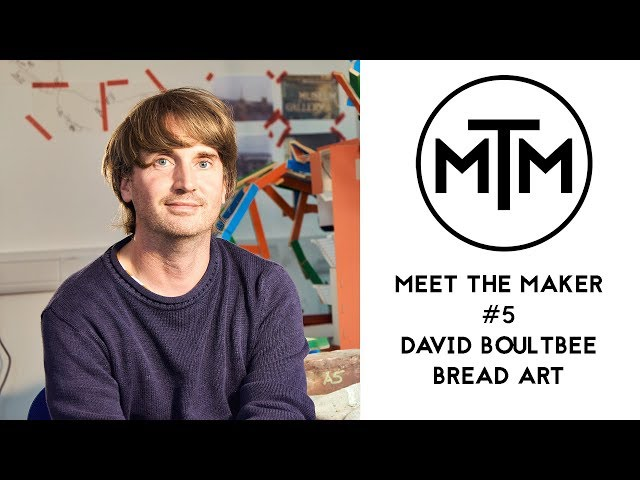 Meet The Maker #5 - David Boultbee from Bread Art