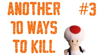 Another 10 Ways To Kill Toad!!!!!