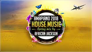 Amapiano 2018 SA House Music Part 30: Spring Mix By African Jackson