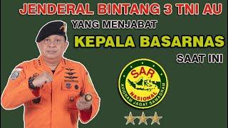Jenderal Bintang 3 TNI AU yang menjabat Kepala Basarnas saat ini