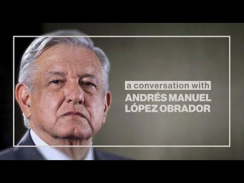A Conversation With Mexico's Andres Manuel Lopez Obrador