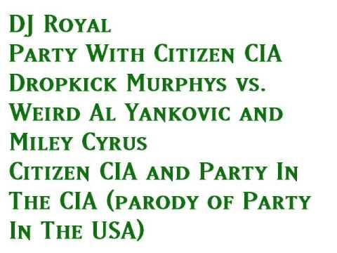 Dropkick Murphys vs. Weird Al Yankovic and Miley Cyrus - Party With Citizen CIA [v1]
