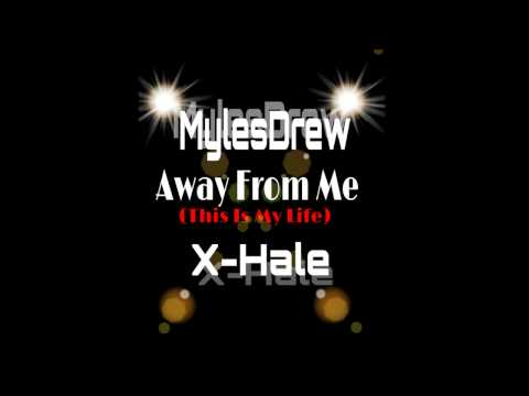 MylesDrew & X-Hale - Away From Me(This Is My Life)