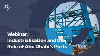 Industrialisation in the UAE and the Role of Abu Dhabi's Ports Webinar I Abu Dhabi Ports